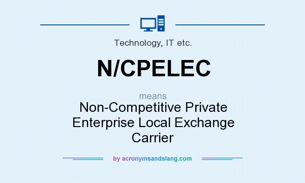 What does N/CPELEC mean? It stands for Non-Competitive Private Enterprise Local Exchange Carrier
