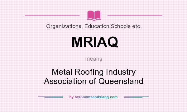 What does MRIAQ mean? It stands for Metal Roofing Industry Association of Queensland