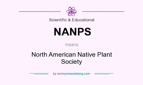 What does NANPS mean? It stands for North American Native Plant Society