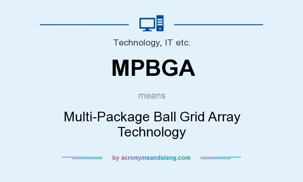 What does MPBGA mean? It stands for Multi-Package Ball Grid Array Technology