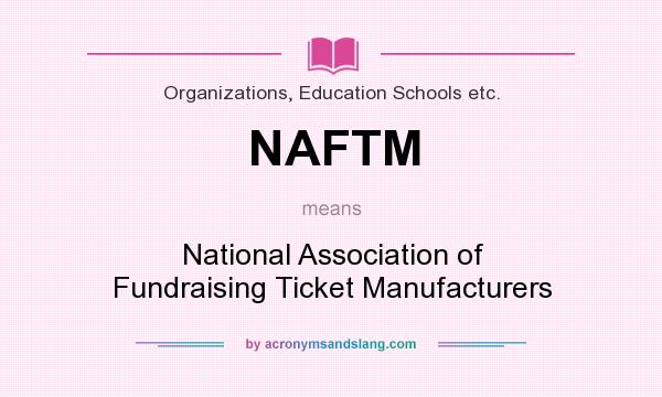 What does NAFTM mean? It stands for National Association of Fundraising Ticket Manufacturers