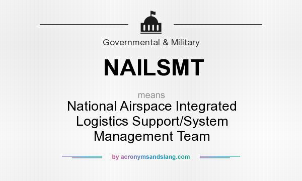 What does NAILSMT mean? It stands for National Airspace Integrated Logistics Support/System Management Team