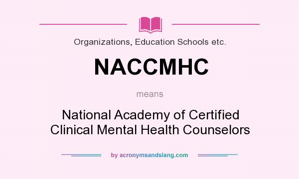 What does NACCMHC mean? It stands for National Academy of Certified Clinical Mental Health Counselors