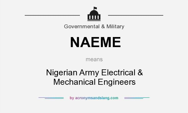What does NAEME mean? It stands for Nigerian Army Electrical & Mechanical Engineers