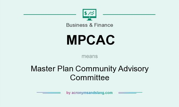 What does MPCAC mean? It stands for Master Plan Community Advisory Committee