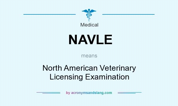 What does NAVLE mean? It stands for North American Veterinary Licensing Examination