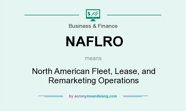 What does NAFLRO mean? It stands for North American Fleet, Lease, and Remarketing Operations