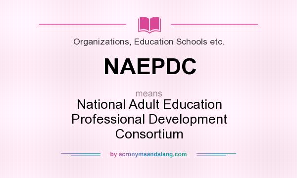 What does NAEPDC mean? It stands for National Adult Education Professional Development Consortium