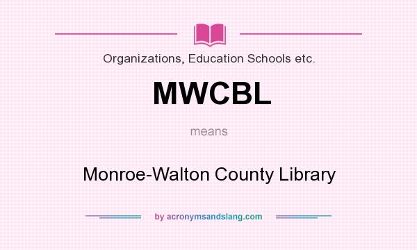 What does MWCBL mean? It stands for Monroe-Walton County Library