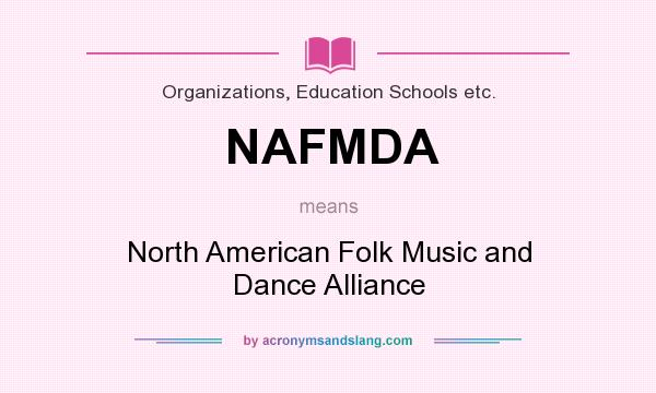 What does NAFMDA mean? It stands for North American Folk Music and Dance Alliance
