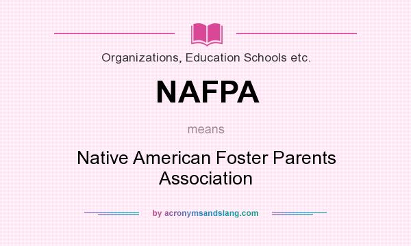 What does NAFPA mean? It stands for Native American Foster Parents Association