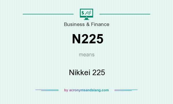 What does N225 mean? It stands for Nikkei 225