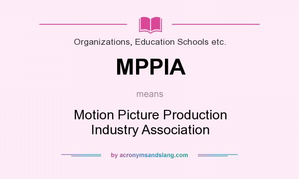 What does MPPIA mean? It stands for Motion Picture Production Industry Association