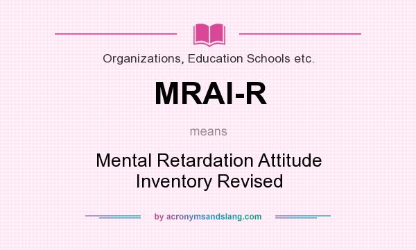What does MRAI-R mean? It stands for Mental Retardation Attitude Inventory Revised