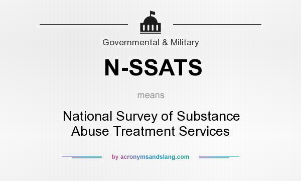 What does N-SSATS mean? It stands for National Survey of Substance Abuse Treatment Services