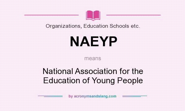 What does NAEYP mean? It stands for National Association for the Education of Young People