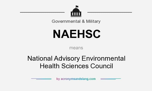 What does NAEHSC mean? It stands for National Advisory Environmental Health Sciences Council