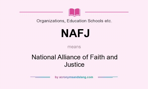 What does NAFJ mean? It stands for National Alliance of Faith and Justice