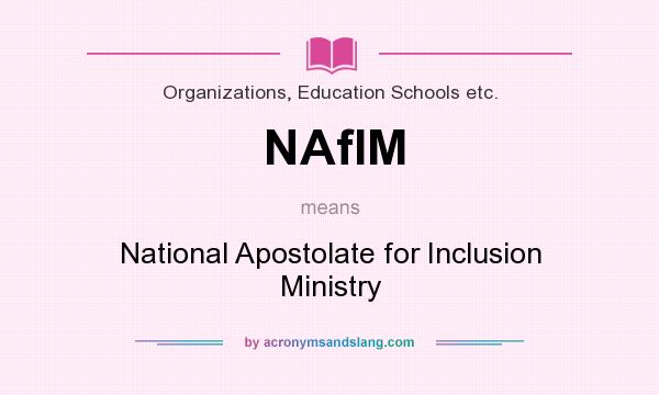 What does NAfIM mean? It stands for National Apostolate for Inclusion Ministry