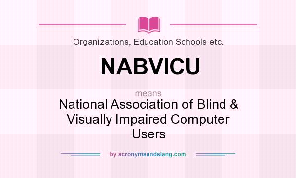 What does NABVICU mean? It stands for National Association of Blind & Visually Impaired Computer Users
