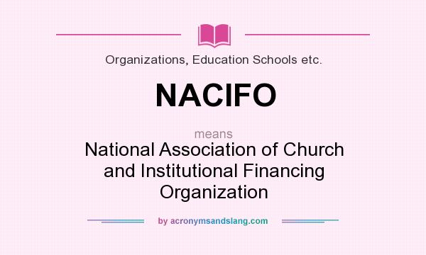 What does NACIFO mean? It stands for National Association of Church and Institutional Financing Organization