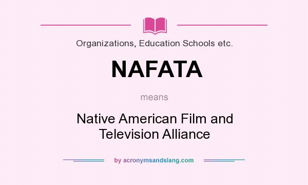 What does NAFATA mean? It stands for Native American Film and Television Alliance