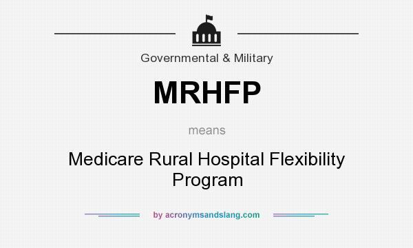 What does MRHFP mean? It stands for Medicare Rural Hospital Flexibility Program