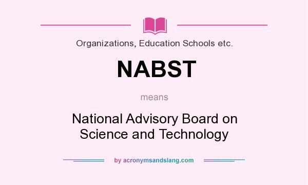 What does NABST mean? It stands for National Advisory Board on Science and Technology