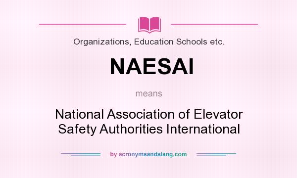 What does NAESAI mean? It stands for National Association of Elevator Safety Authorities International