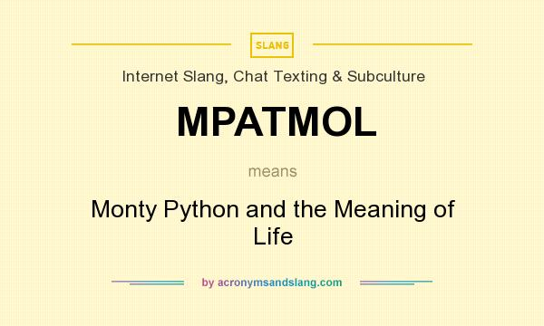 What does MPATMOL mean? It stands for Monty Python and the Meaning of Life