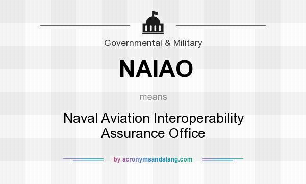What does NAIAO mean? It stands for Naval Aviation Interoperability Assurance Office