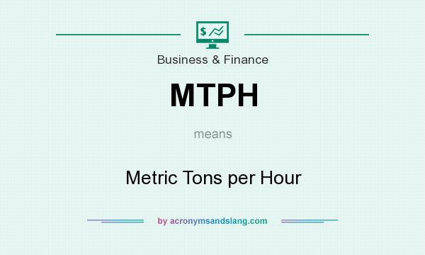 What does MTPH mean? It stands for Metric Tons per Hour