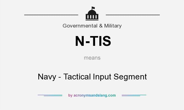 What does N-TIS mean? It stands for Navy - Tactical Input Segment