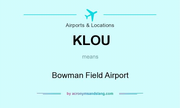 What does KLOU mean? It stands for Bowman Field Airport