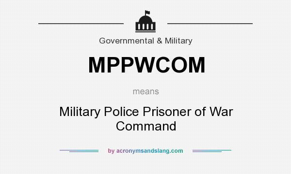 What does MPPWCOM mean? It stands for Military Police Prisoner of War Command