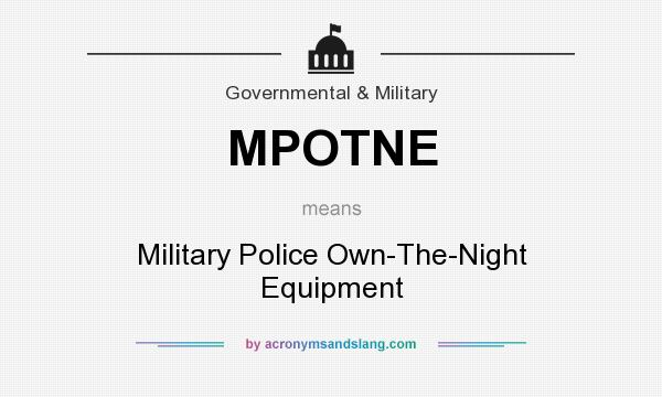 What does MPOTNE mean? It stands for Military Police Own-The-Night Equipment