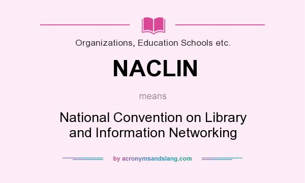 What does NACLIN mean? It stands for National Convention on Library and Information Networking