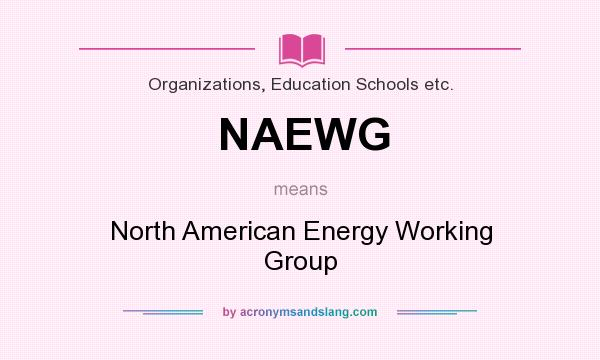 What does NAEWG mean? It stands for North American Energy Working Group