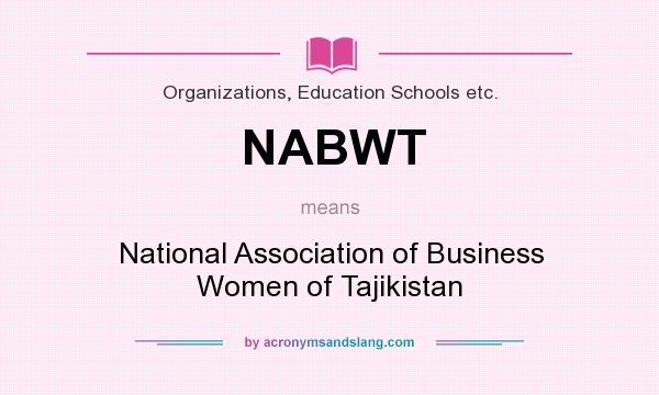 What does NABWT mean? It stands for National Association of Business Women of Tajikistan
