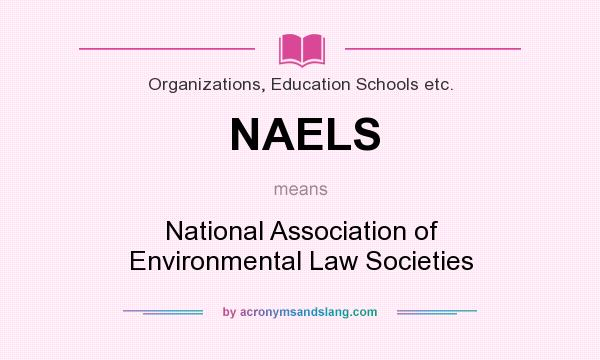 What does NAELS mean? It stands for National Association of Environmental Law Societies
