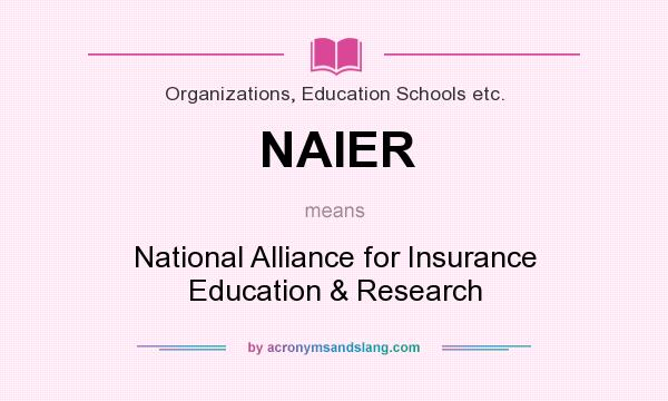 What does NAIER mean? It stands for National Alliance for Insurance Education & Research