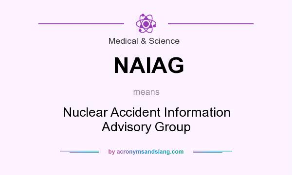 What does NAIAG mean? It stands for Nuclear Accident Information Advisory Group