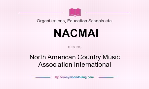 What does NACMAI mean? It stands for North American Country Music Association International