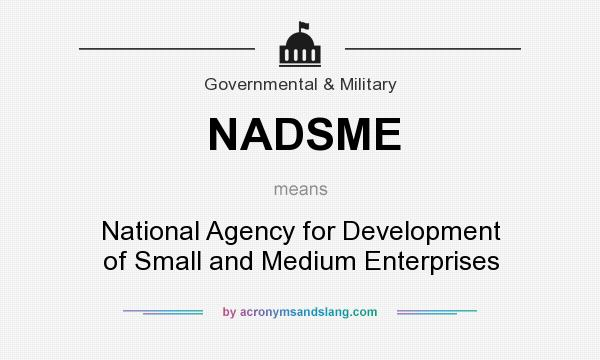 What does NADSME mean? It stands for National Agency for Development of Small and Medium Enterprises