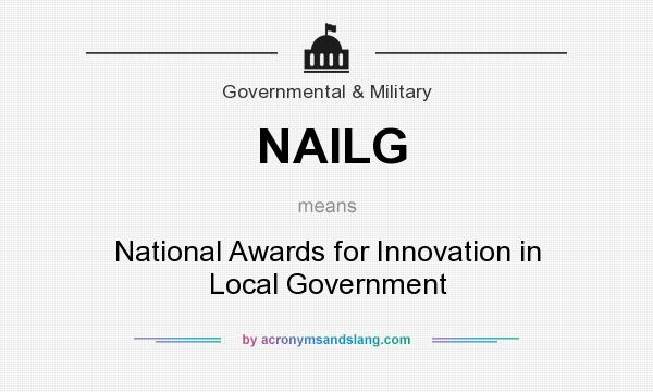 What does NAILG mean? It stands for National Awards for Innovation in Local Government