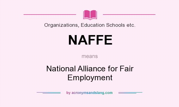 What does NAFFE mean? It stands for National Alliance for Fair Employment