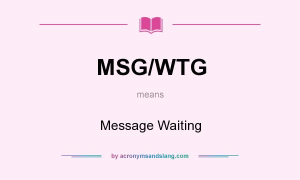 What does MSG/WTG mean? It stands for Message Waiting