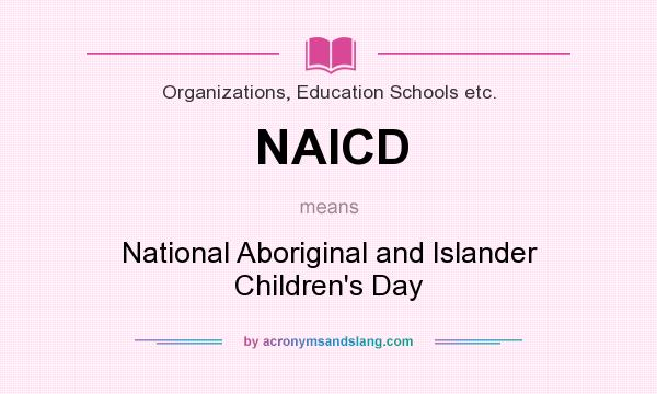 What does NAICD mean? It stands for National Aboriginal and Islander Children`s Day