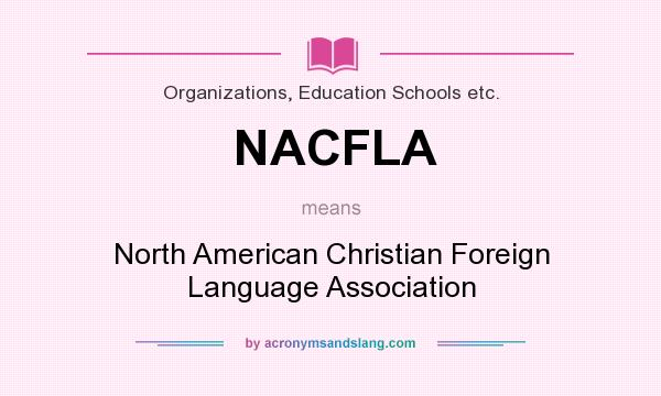 What does NACFLA mean? It stands for North American Christian Foreign Language Association