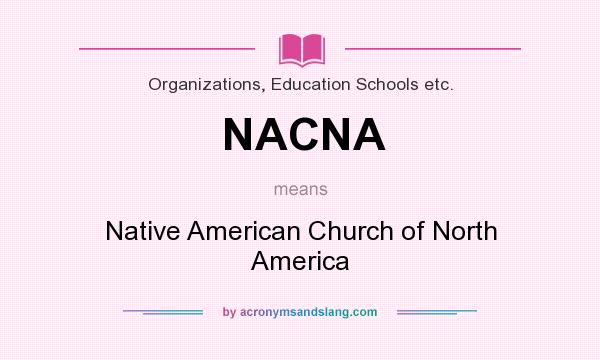 What does NACNA mean? It stands for Native American Church of North America